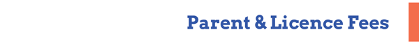 Parent & Licence Fees